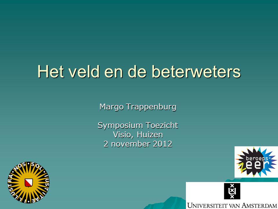 Het veld en de beterweters Margo Trappenburg Symposium Toezicht Visio, Huizen 2 november 2012