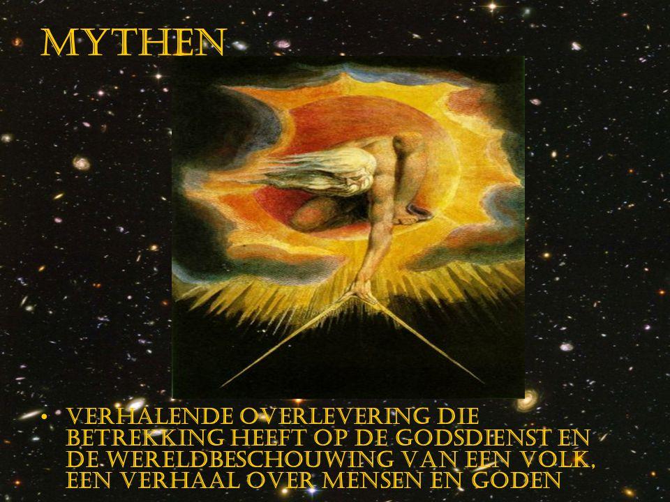 Mythen Verhalende overlevering die betrekking heeft op de godsdienst en de wereldbeschouwing vAn een volk, een verhaal over mensen en goden
