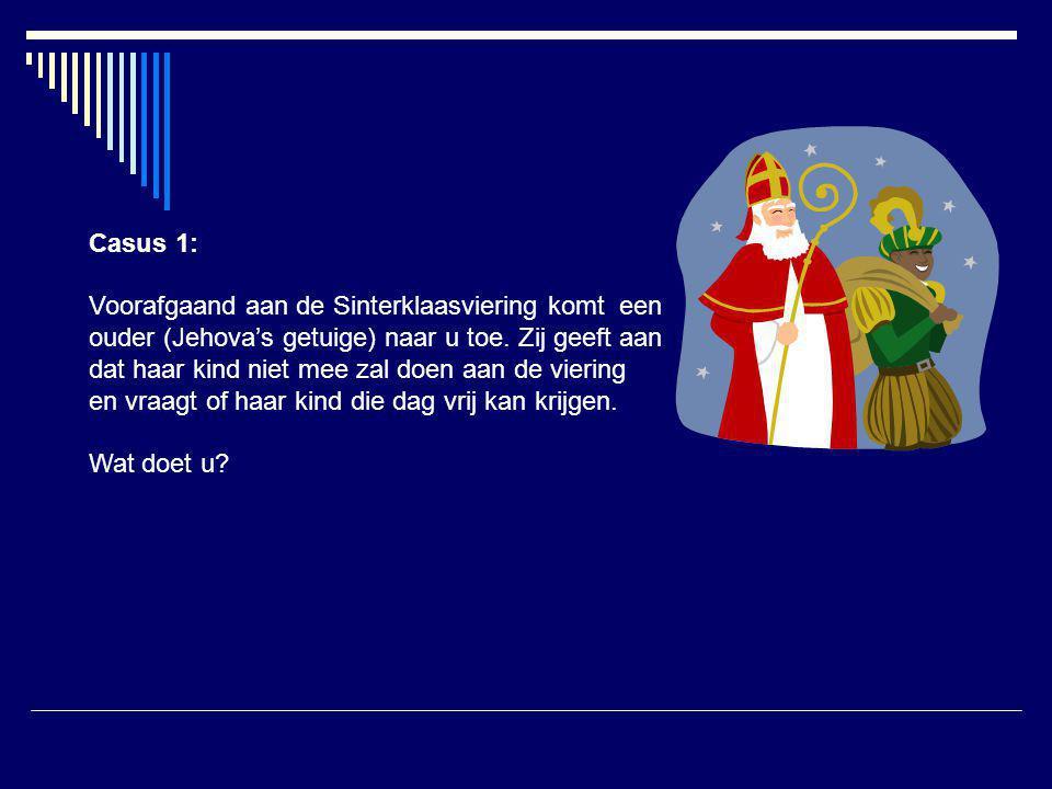 Casus 1: Voorafgaand aan de Sinterklaasviering komt een ouder (Jehova's getuige) naar u toe.
