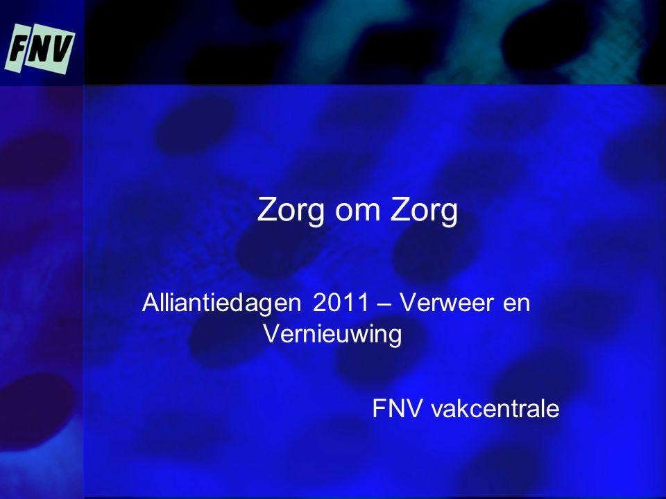 Zorg om Zorg Alliantiedagen 2011 – Verweer en Vernieuwing FNV vakcentrale