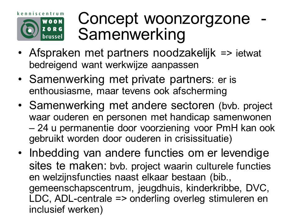Concept woonzorgzone - Samenwerking Afspraken met partners noodzakelijk => ietwat bedreigend want werkwijze aanpassen Samenwerking met private partners : er is enthousiasme, maar tevens ook afscherming Samenwerking met andere sectoren (bvb.