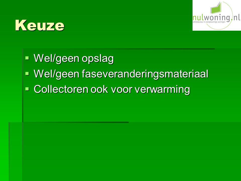 Keuze  Wel/geen opslag  Wel/geen faseveranderingsmateriaal  Collectoren ook voor verwarming