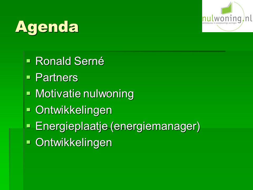 Agenda  Ronald Serné  Partners  Motivatie nulwoning  Ontwikkelingen  Energieplaatje (energiemanager)  Ontwikkelingen