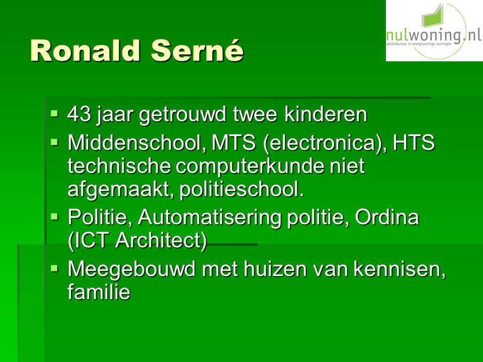 Ronald Serné  43 jaar getrouwd twee kinderen  Middenschool, MTS (electronica), HTS technische computerkunde niet afgemaakt, politieschool.