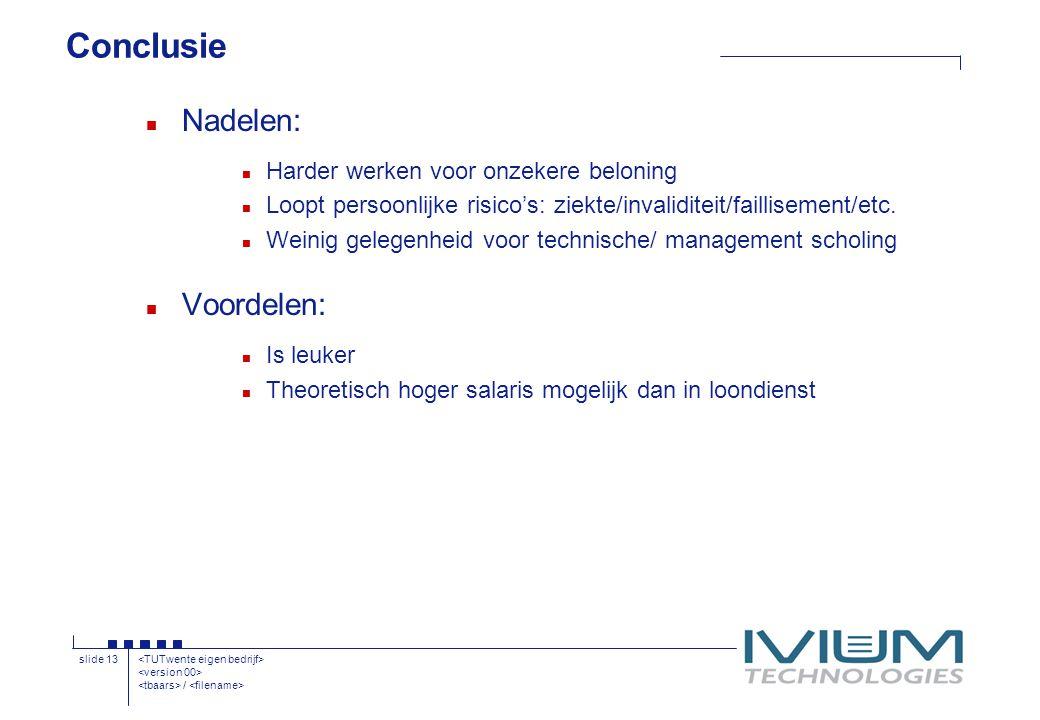 / slide 13 Conclusie n Nadelen: n Harder werken voor onzekere beloning n Loopt persoonlijke risico's: ziekte/invaliditeit/faillisement/etc.