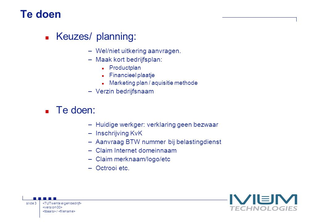 / slide 3 Te doen n Keuzes/ planning: –Wel/niet uitkering aanvragen.