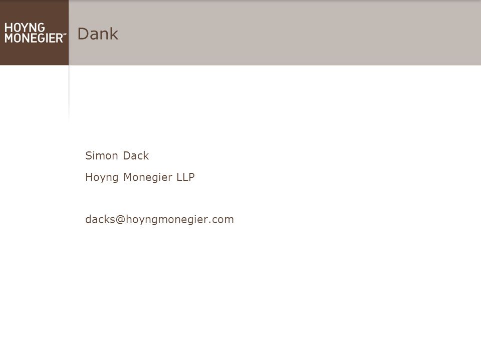 [TITLE OF PRESENTATION, VERDANA CAPS, TYPESIZE 28] [Name of speaker] [Date, (Location if required)] Simon Dack Hoyng Monegier LLP dacks@hoyngmonegier.com Dank