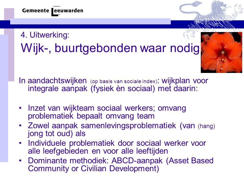 4. Uitwerking: Wijk-, buurtgebonden waar nodig In aandachtswijken (op basis van sociale index) : wijkplan voor integrale aanpak (fysiek èn sociaal) me