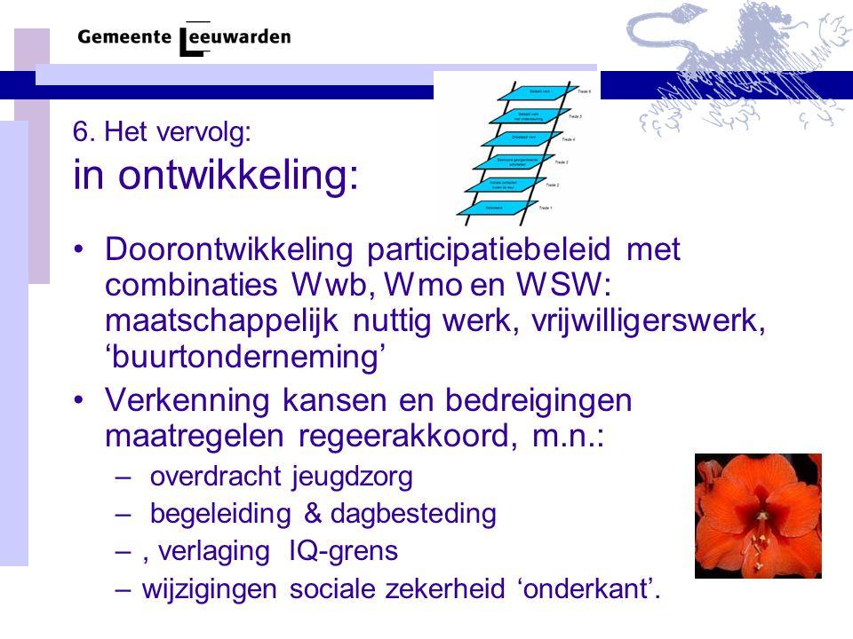 6. Het vervolg: in ontwikkeling: Doorontwikkeling participatiebeleid met combinaties Wwb, Wmo en WSW: maatschappelijk nuttig werk, vrijwilligerswerk,