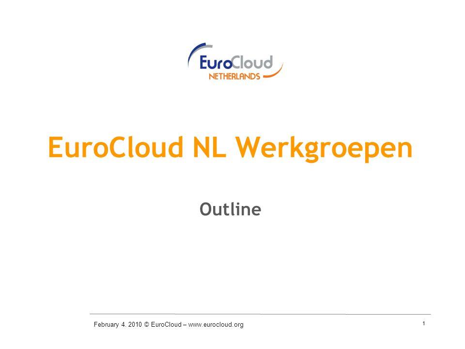 1 EuroCloud NL Werkgroepen Outline February 4. 2010 © EuroCloud – www.eurocloud.org