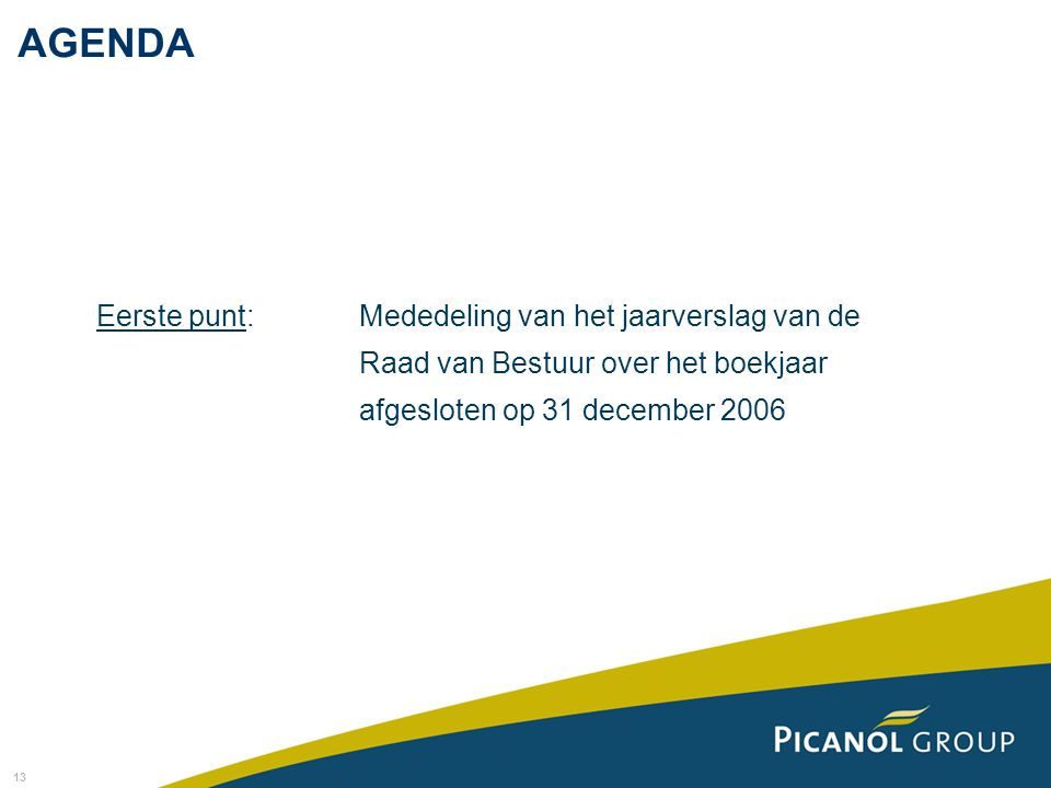 13 Eerste punt: Mededeling van het jaarverslag van de Raad van Bestuur over het boekjaar afgesloten op 31 december 2006 AGENDA