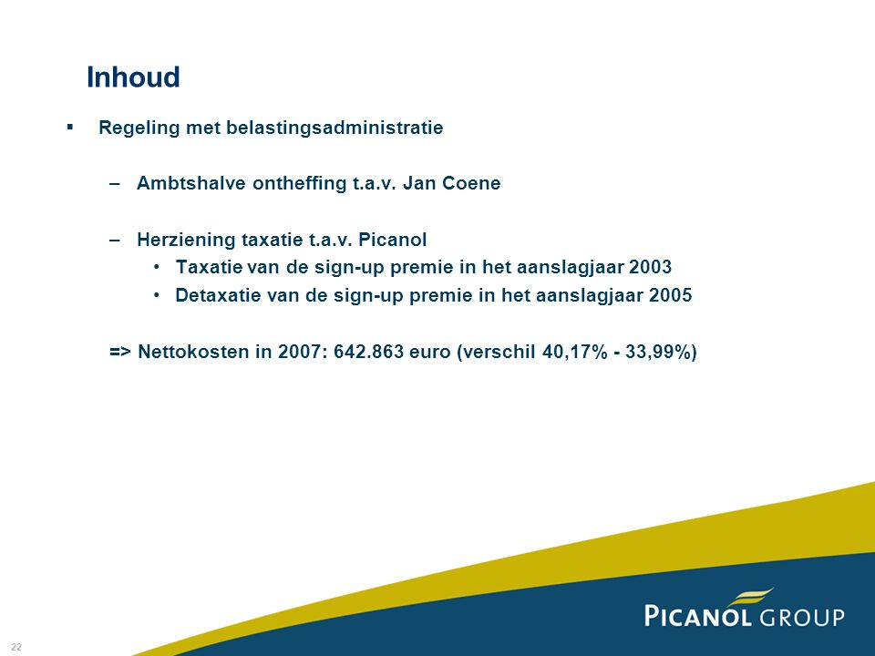 22  Regeling met belastingsadministratie –Ambtshalve ontheffing t.a.v. Jan Coene –Herziening taxatie t.a.v. Picanol Taxatie van de sign-up premie in