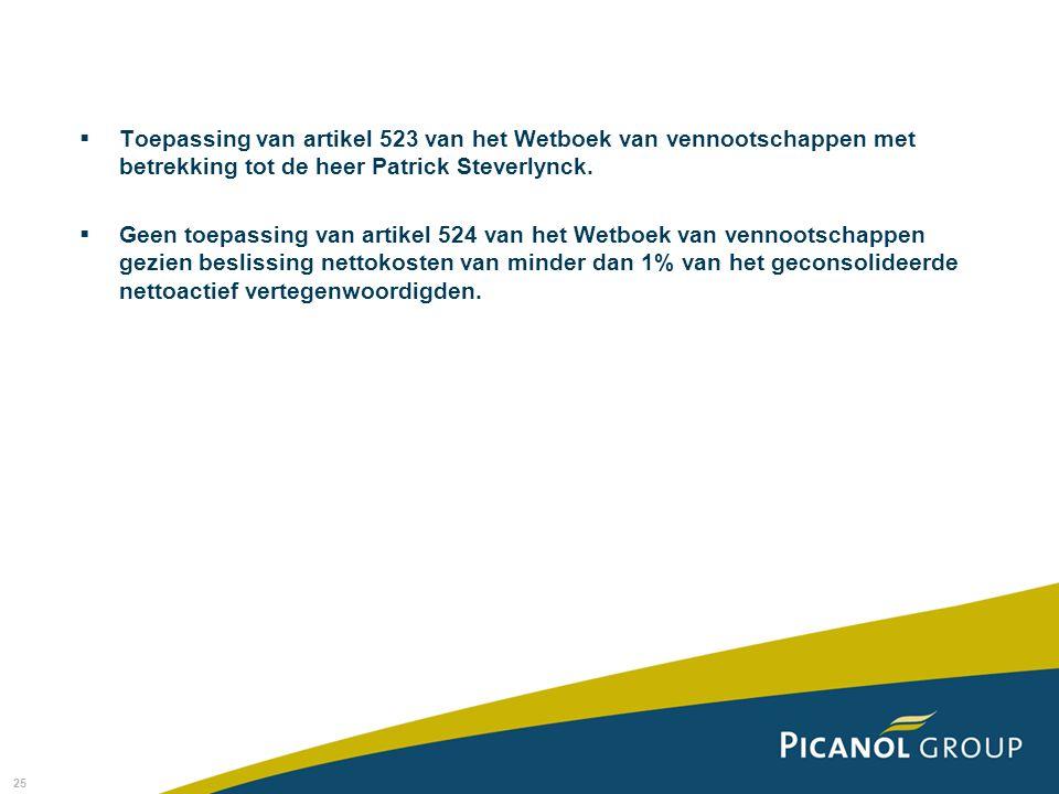 25  Toepassing van artikel 523 van het Wetboek van vennootschappen met betrekking tot de heer Patrick Steverlynck.  Geen toepassing van artikel 524