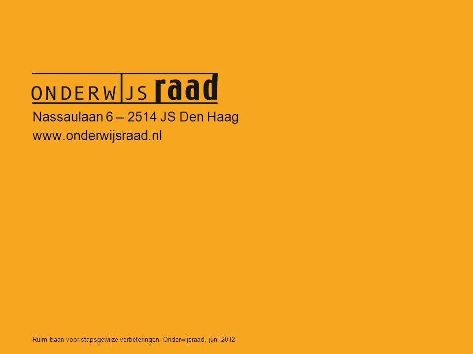Ruim baan voor stapsgewijze verbeteringen, Onderwijsraad, juni 2012 Nassaulaan 6 – 2514 JS Den Haag www.onderwijsraad.nl
