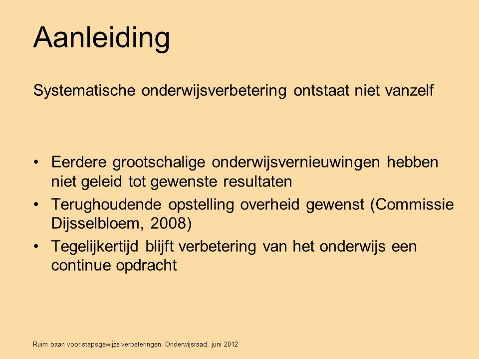 Ruim baan voor stapsgewijze verbeteringen, Onderwijsraad, juni 2012 Adviesvraag Tweede Kamer Subvragen: Welke rol kan evidentie daarbij spelen.