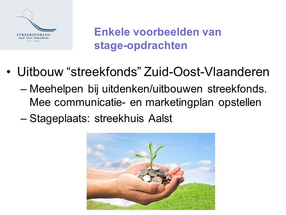 Enkele voorbeelden van stage-opdrachten Uitbouw streekfonds Zuid-Oost-Vlaanderen –Meehelpen bij uitdenken/uitbouwen streekfonds.