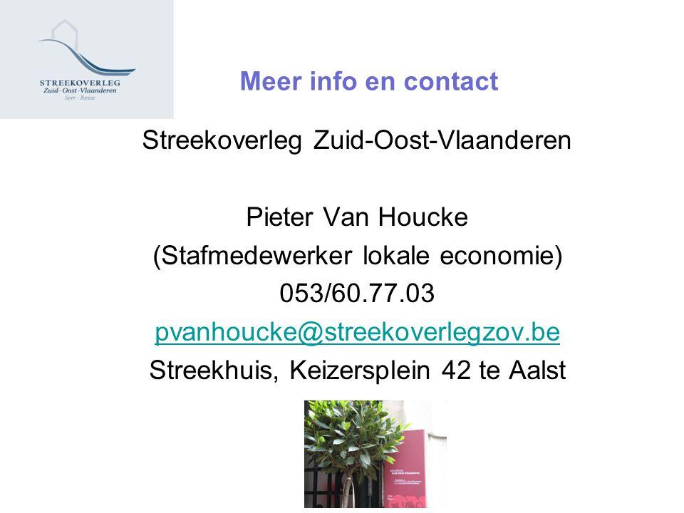 Meer info en contact Streekoverleg Zuid-Oost-Vlaanderen Pieter Van Houcke (Stafmedewerker lokale economie) 053/60.77.03 pvanhoucke@streekoverlegzov.be
