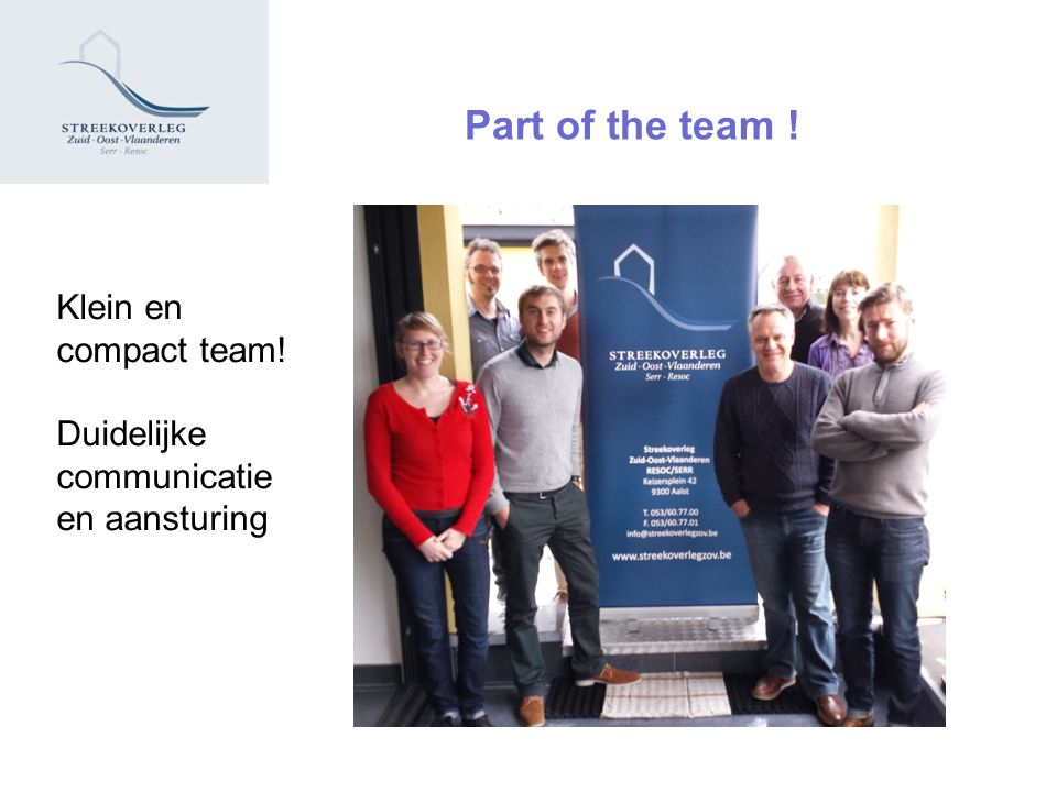 Part of the team ! Klein en compact team! Duidelijke communicatie en aansturing