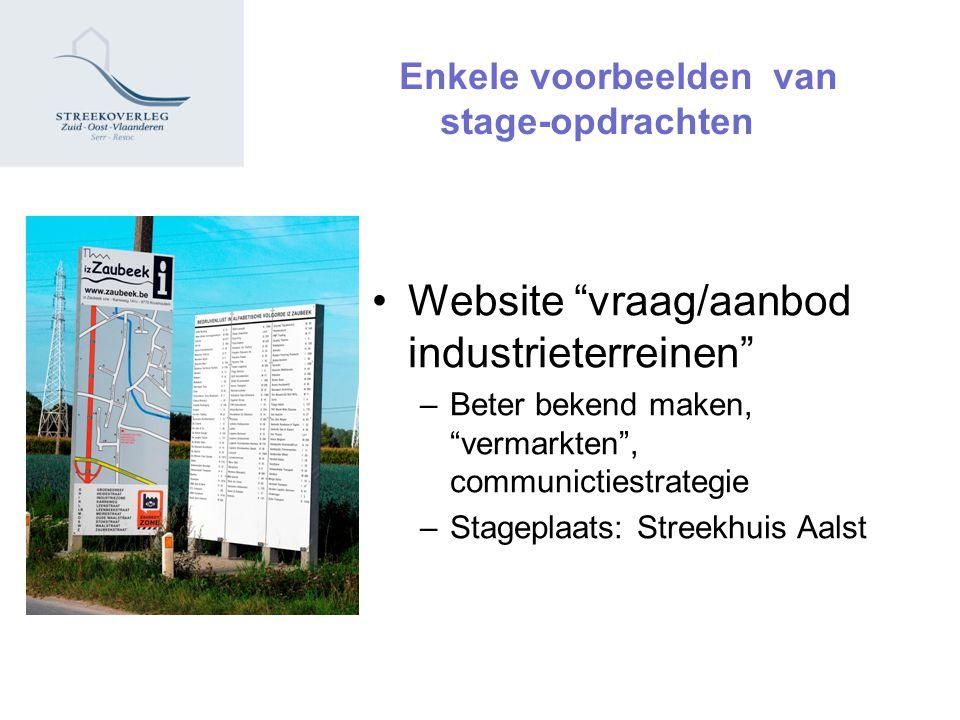 Enkele voorbeelden van stage-opdrachten Website vraag/aanbod industrieterreinen –Beter bekend maken, vermarkten , communictiestrategie –Stageplaats: Streekhuis Aalst