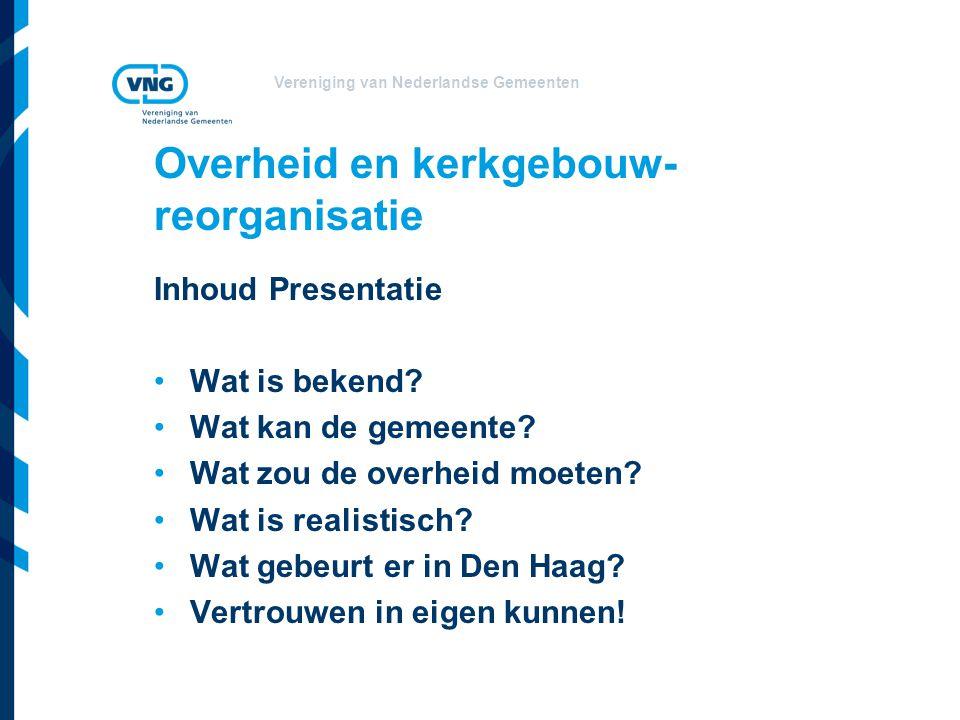 Vereniging van Nederlandse Gemeenten Overheid en kerkgebouw- reorganisatie Inhoud Presentatie Wat is bekend.