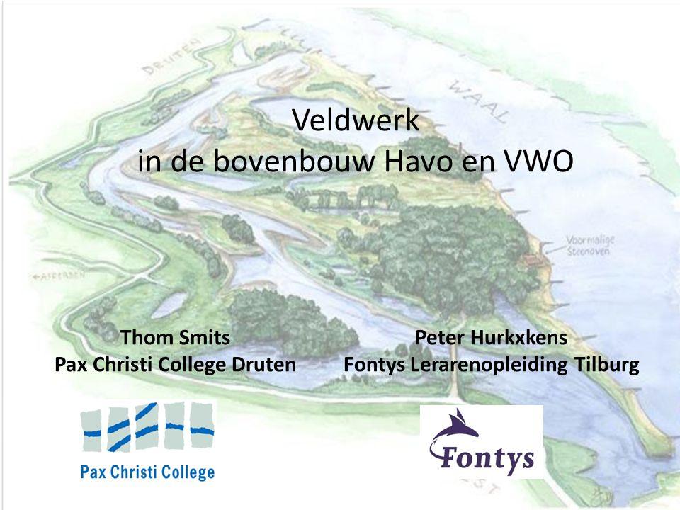 Veldwerk in de bovenbouw Havo en VWO Thom Smits Pax Christi College Druten Peter Hurkxkens Fontys Lerarenopleiding Tilburg