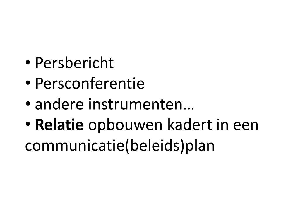 Persbericht Persconferentie andere instrumenten… Relatie opbouwen kadert in een communicatie(beleids)plan