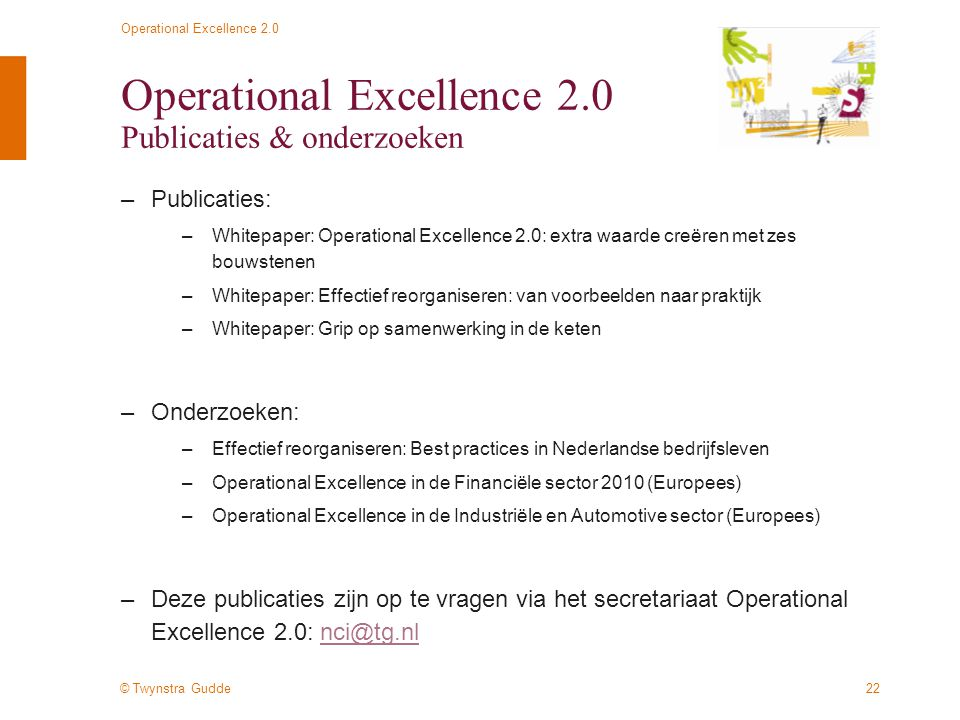 © Twynstra Gudde Operational Excellence 2.0 22 Operational Excellence 2.0 Publicaties & onderzoeken –Publicaties: –Whitepaper: Operational Excellence