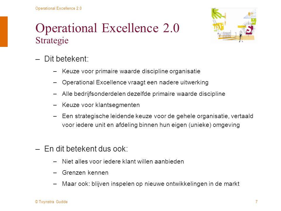 © Twynstra Gudde Operational Excellence 2.0 8 Operational Excellence 2.0 Integrale scope: van strategie naar resultaat