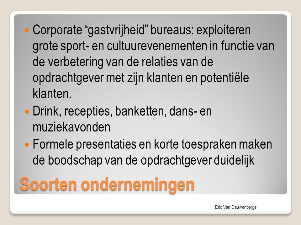 Eric Van Cauwenberge Soorten ondernemingen Corporate gastvrijheid bureaus: exploiteren grote sport- en cultuurevenementen in functie van de verbetering van de relaties van de opdrachtgever met zijn klanten en potentiële klanten.