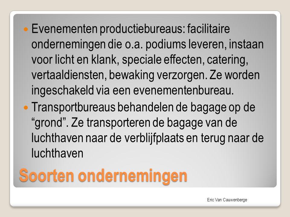 Eric Van Cauwenberge Soorten ondernemingen Evenementen productiebureaus: facilitaire ondernemingen die o.a. podiums leveren, instaan voor licht en kla