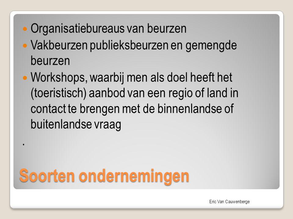 Soorten ondernemingen Organisatiebureaus van beurzen Vakbeurzen publieksbeurzen en gemengde beurzen Workshops, waarbij men als doel heeft het (toeristisch) aanbod van een regio of land in contact te brengen met de binnenlandse of buitenlandse vraag.