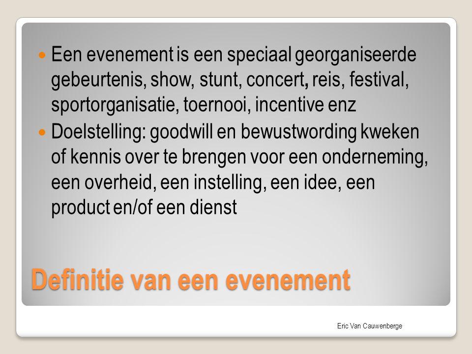 Eric Van Cauwenberge Een evenement is een speciaal georganiseerde gebeurtenis, show, stunt, concert, reis, festival, sportorganisatie, toernooi, incen