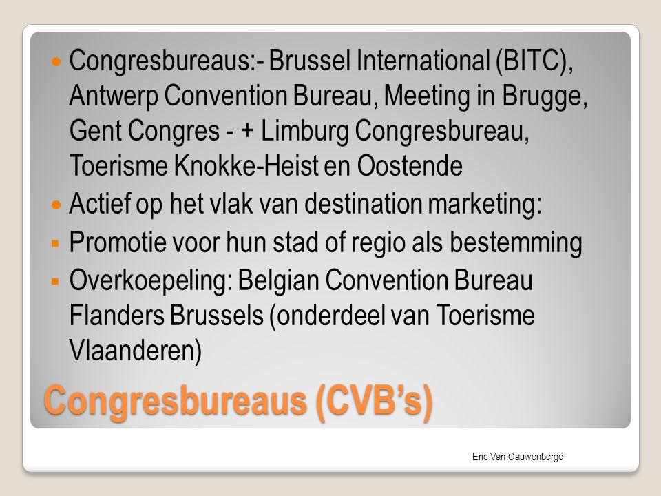 Eric Van Cauwenberge Congresbureaus (CVB's) Congresbureaus:- Brussel International (BITC), Antwerp Convention Bureau, Meeting in Brugge, Gent Congres