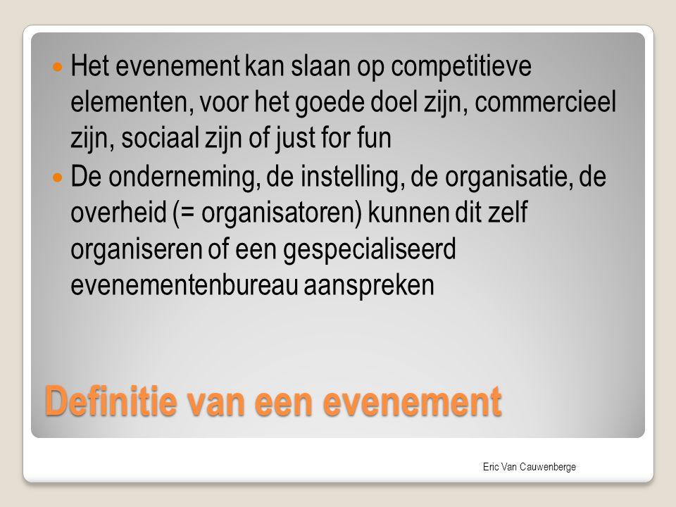 Eric Van Cauwenberge Het evenement kan slaan op competitieve elementen, voor het goede doel zijn, commercieel zijn, sociaal zijn of just for fun De on