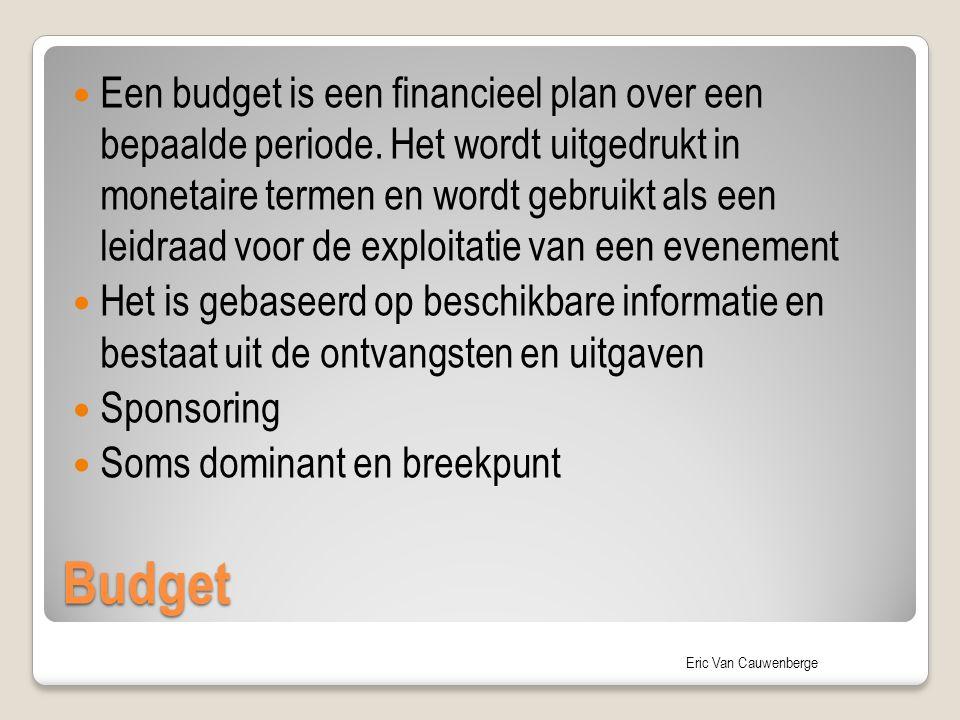 Eric Van Cauwenberge Budget Een budget is een financieel plan over een bepaalde periode. Het wordt uitgedrukt in monetaire termen en wordt gebruikt al