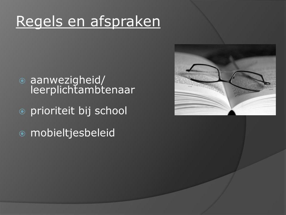 Regels en afspraken  aanwezigheid/ leerplichtambtenaar  prioriteit bij school  mobieltjesbeleid