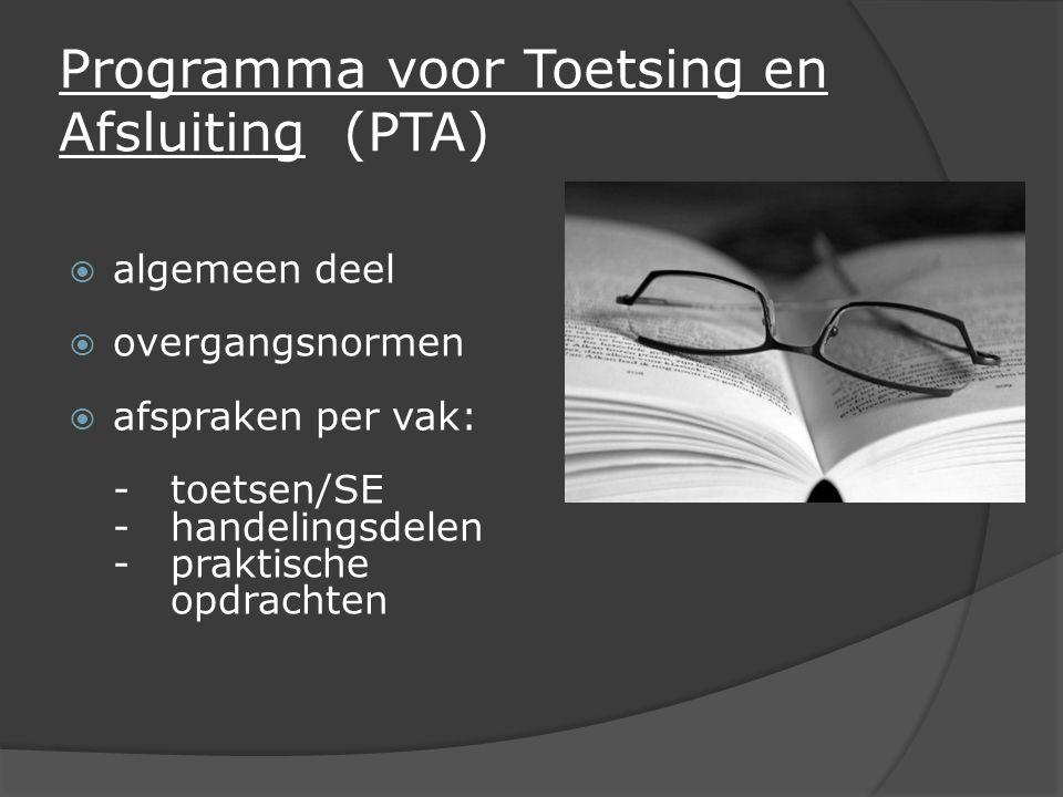 Programma voor Toetsing en Afsluiting (PTA)  algemeen deel  overgangsnormen  afspraken per vak: -toetsen/SE -handelingsdelen -praktische opdrachten