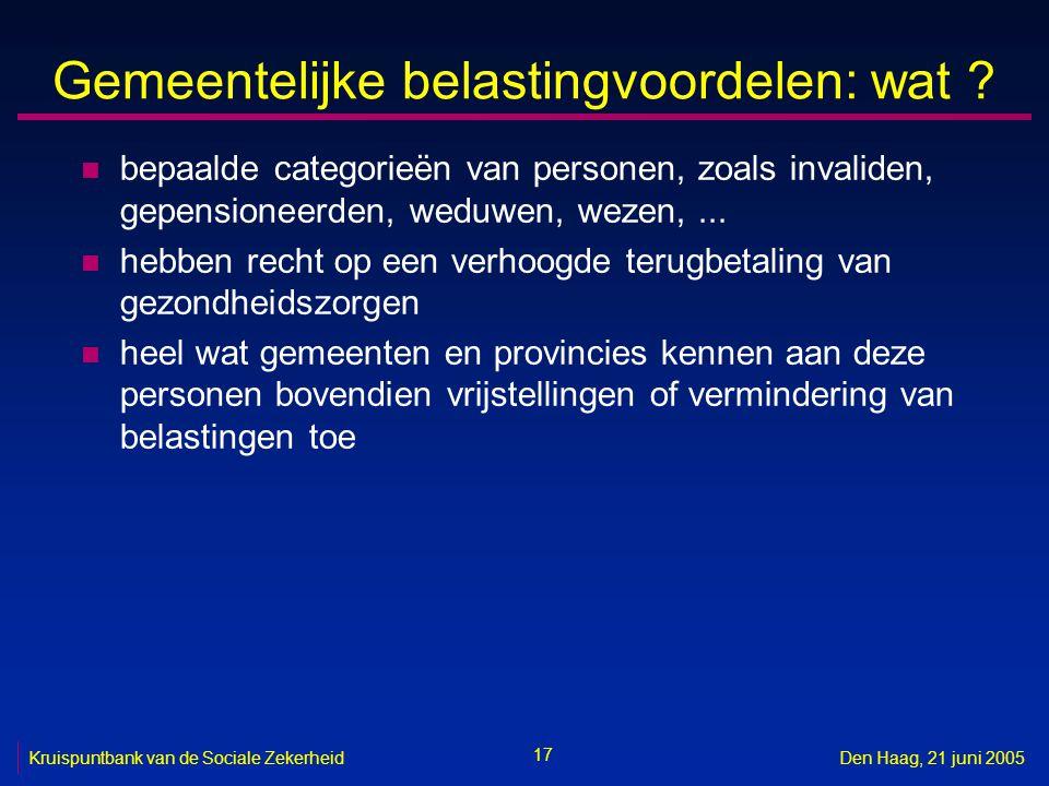 17 Kruispuntbank van de Sociale ZekerheidDen Haag, 21 juni 2005 Gemeentelijke belastingvoordelen: wat ? n bepaalde categorieën van personen, zoals inv
