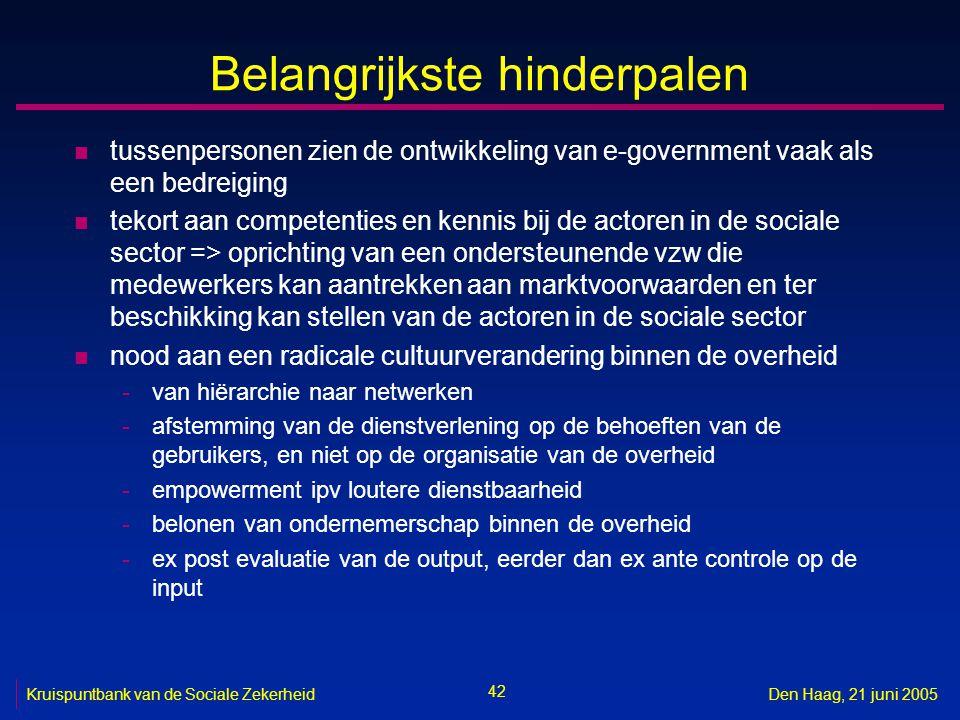 42 Kruispuntbank van de Sociale ZekerheidDen Haag, 21 juni 2005 Belangrijkste hinderpalen n tussenpersonen zien de ontwikkeling van e-government vaak