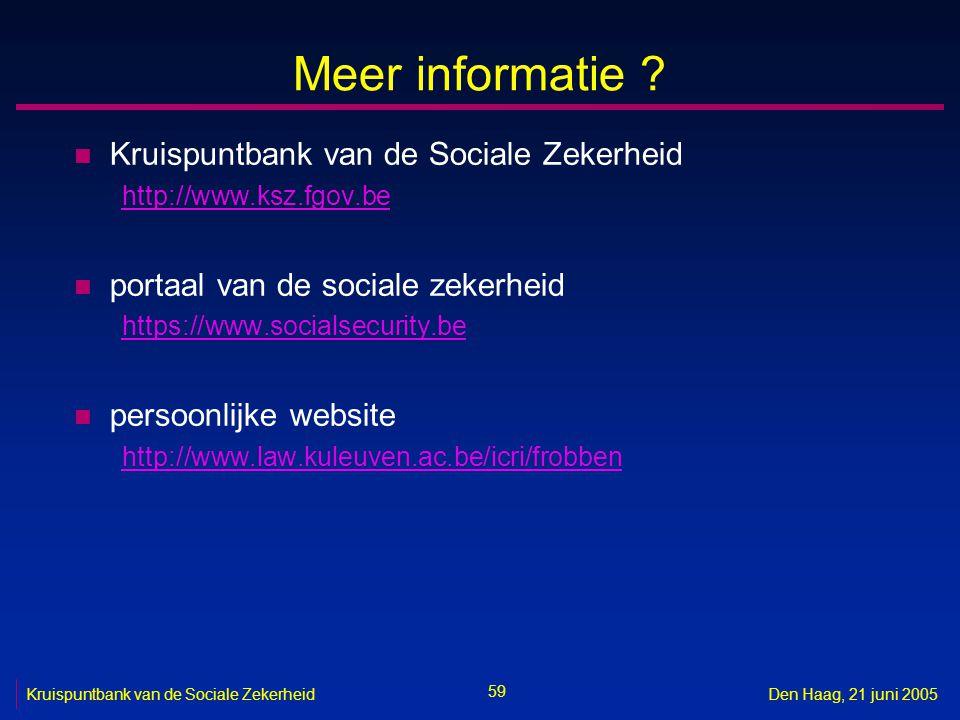 59 Kruispuntbank van de Sociale ZekerheidDen Haag, 21 juni 2005 Meer informatie ? n Kruispuntbank van de Sociale Zekerheid http://www.ksz.fgov.be n po