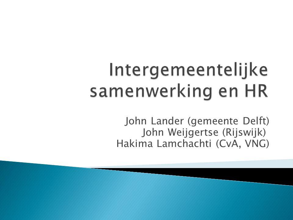John Lander (gemeente Delft) John Weijgertse (Rijswijk) Hakima Lamchachti (CvA, VNG)