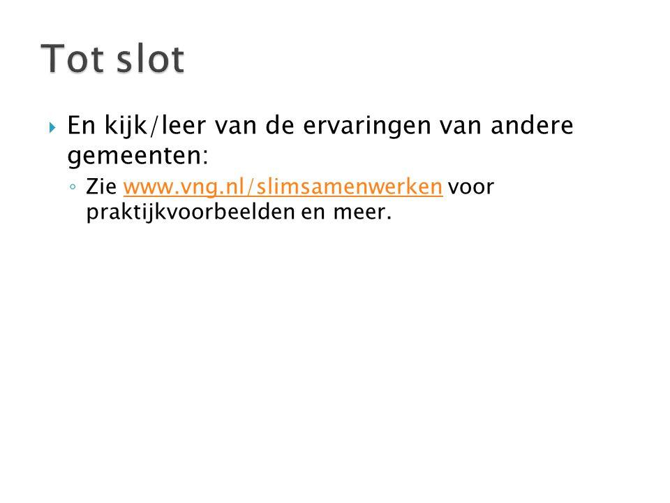  En kijk/leer van de ervaringen van andere gemeenten: ◦ Zie www.vng.nl/slimsamenwerken voor praktijkvoorbeelden en meer.www.vng.nl/slimsamenwerken