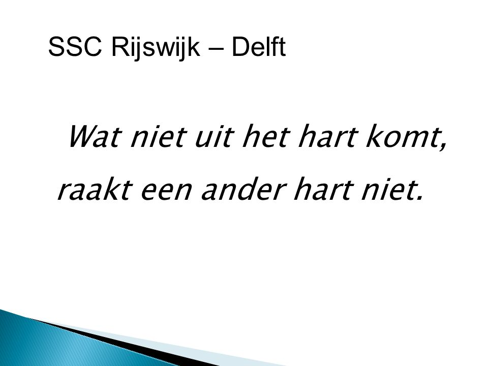 """"""""""" Wat niet uit het hart komt, raakt een ander hart niet. SSC Rijswijk – Delft"""