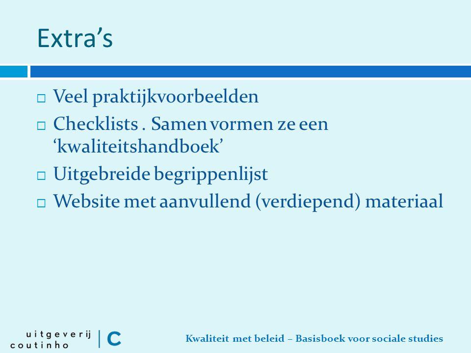 Kwaliteit met beleid – Basisboek voor sociale studies Extra's  Veel praktijkvoorbeelden  Checklists. Samen vormen ze een 'kwaliteitshandboek'  Uitg