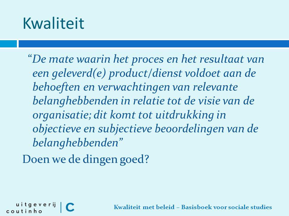 """Kwaliteit met beleid – Basisboek voor sociale studies Kwaliteit """"De mate waarin het proces en het resultaat van een geleverd(e) product/dienst voldoet"""