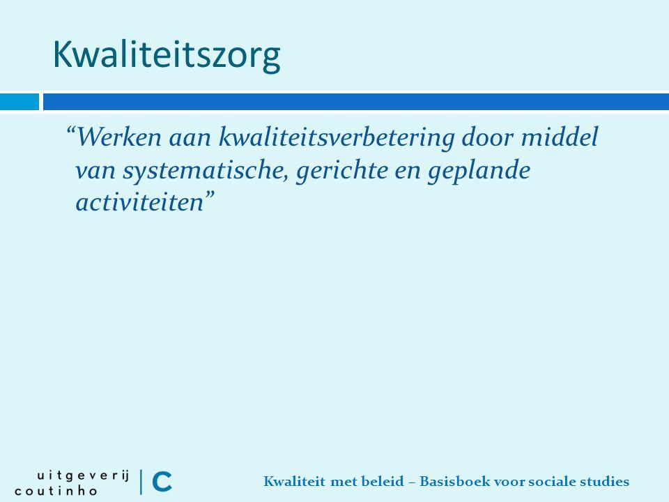 """Kwaliteit met beleid – Basisboek voor sociale studies Kwaliteitszorg """"Werken aan kwaliteitsverbetering door middel van systematische, gerichte en gepl"""