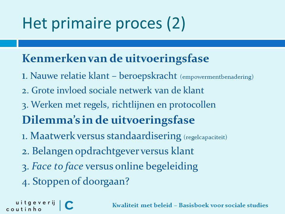 Kwaliteit met beleid – Basisboek voor sociale studies Het primaire proces (2) Kenmerken van de uitvoeringsfase 1. Nauwe relatie klant – beroepskracht