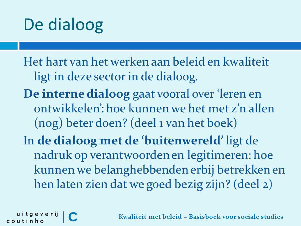Kwaliteit met beleid – Basisboek voor sociale studies De dialoog Het hart van het werken aan beleid en kwaliteit ligt in deze sector in de dialoog. De