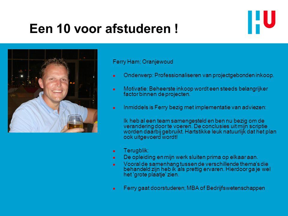 Een 10 voor afstuderen ! Ferry Ham; Oranjewoud n Onderwerp: Professionaliseren van projectgebonden inkoop. n Motivatie: Beheerste inkoop wordt een ste