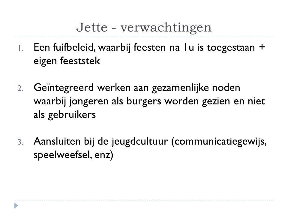 Jette - verwachtingen 1. Een fuifbeleid, waarbij feesten na 1u is toegestaan + eigen feeststek 2.